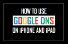 How to Use Google DNS On iPhone and iPad