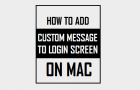 How to Add Custom Message to Login Screen on Mac