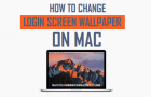 How to Change Login Screen Wallpaper on Mac