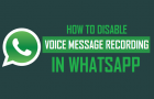 How to Disable Voice Message Recording in WhatsApp