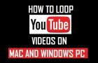 Loop YouTube Videos on Mac and Windows PC