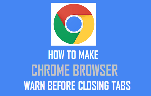 How to Make Chrome Browser Warn Before Closing Tabs