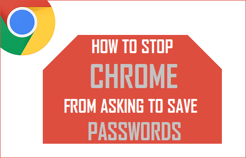 How to Stop Chrome From Asking to Save Passwords