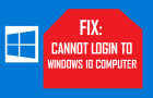 Fix: Cannot Login to Windows 10 Computer