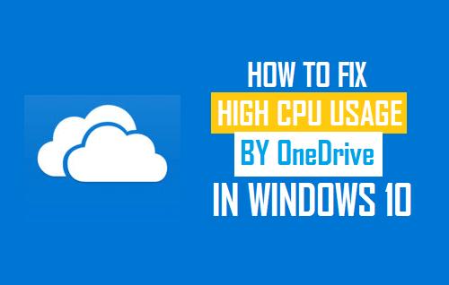 Fix High CPU Usage By OneDrive In Windows 10