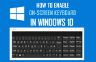 How to Enable On-Screen Keyboard in Windows 10