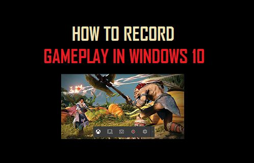 Record Gameplay in Windows 10