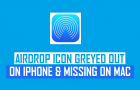 AirDrop Icon Greyed Out on iPhone and Missing on Mac