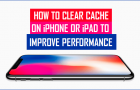 Clear Cache On iPhone or iPad to Improve Performance