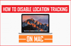 How to Disable Location Tracking on Mac