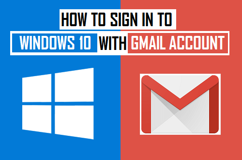How to Sign Into Windows 10 With Gmail Account