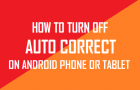 How to Turn Off Auto Correct on Android Phone or Tablet