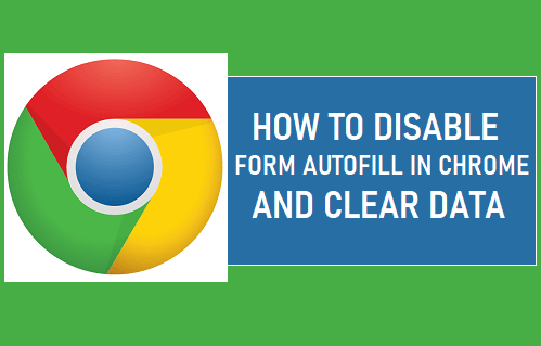 Disable Form Autofill in Chrome and Clear Data