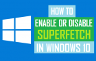 How to Enable or Disable SuperFetch in Windows 10