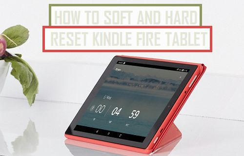 Soft and Hard Reset Kindle Fire Tablet