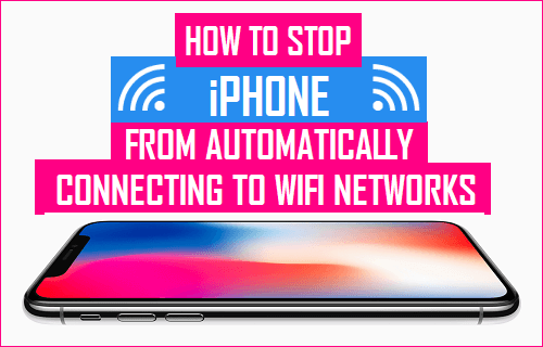 Stop iPhone From Automatically Connecting to WiFi Networks