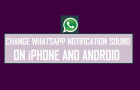 How to Change WhatsApp Notification Sound on iPhone and Android