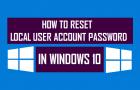 How to Reset Local User Account Password in Windows 10