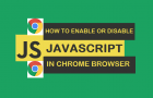 How to Enable or Disable JavaScript In Chrome Browser