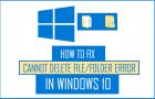 How to Fix Cannot Delete File/Folder Error in Windows 10