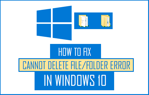 Fix Cannot Delete File/Folder Error in Windows 10