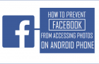 How to Stop Facebook From Accessing Photos on Android Phone