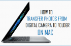 How to Transfer Photos From Digital Camera to Folder on Mac