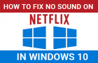 How to Fix No Sound on Netflix in Windows 10
