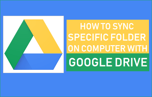 Sync Specific Folder On Computer With Google Drive