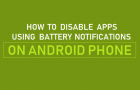Disable Apps Using Battery Notification on Android Phone