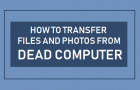How to Transfer Files and Photos From Dead Computer