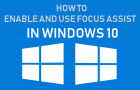 How to Enable and Use Focus Assist in Windows 10