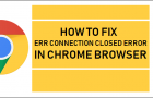 How to Fix ERR Connection Closed Error in Chrome Browser