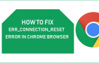 How to Fix Err_Connection_Reset Error in Chrome Browser