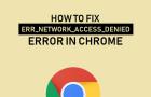 How to Fix Err Network Access Denied Error in Chrome