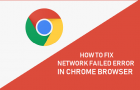 How to Fix Network Failed Error in Chrome Browser