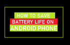 How to Save Battery Life on Android Phone