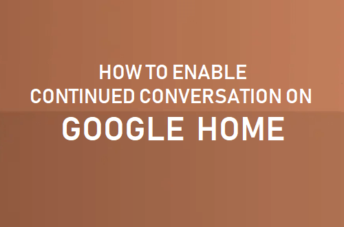 Enable Continued Conversation On Google Home