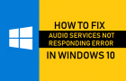 Fix Audio Services Not Responding Error in Windows 10