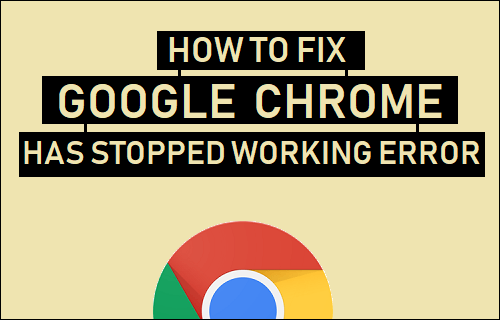 Fix Google Chrome Has Stopped Working Error