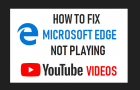 Microsoft Edge Not Playing YouTube Videos