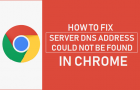 Server DNS Address Could Not Be Found Error in Chrome