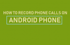 How to Record Phone Calls on Android Phone