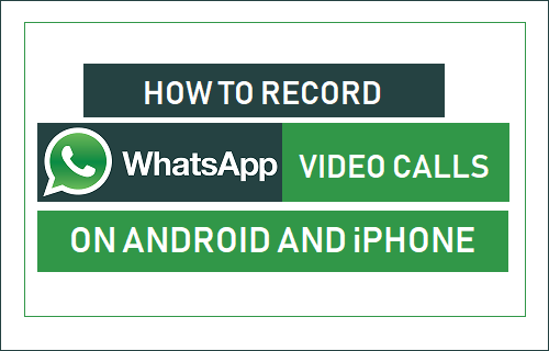 Record WhatsApp Video Calls on Android and iPhone