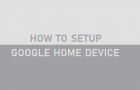 Setup Google Home Device