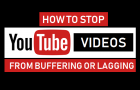 How to Stop YouTube Videos From Buffering and Lagging