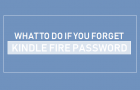 What to Do if You Forget Kindle Fire Password