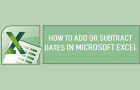 How to Add or Subtract Dates in Microsoft Excel