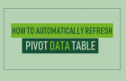How to Automatically Refresh Pivot Table Data