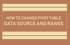 How to Change Pivot Table Data Source and Range